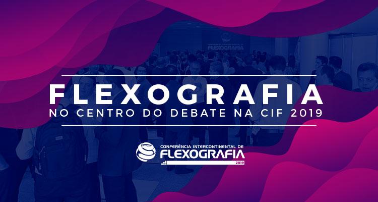 FLEXOGRAFIA NO CENTRO DO DEBATE NA CIF 2019