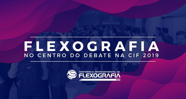 CIF 2019: o grande encontro técnico sobre o mundo flexo
